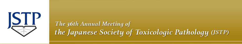 The 36th Annual Meeting of the Japanese Society of Toxicologic Pathology (JSTP)